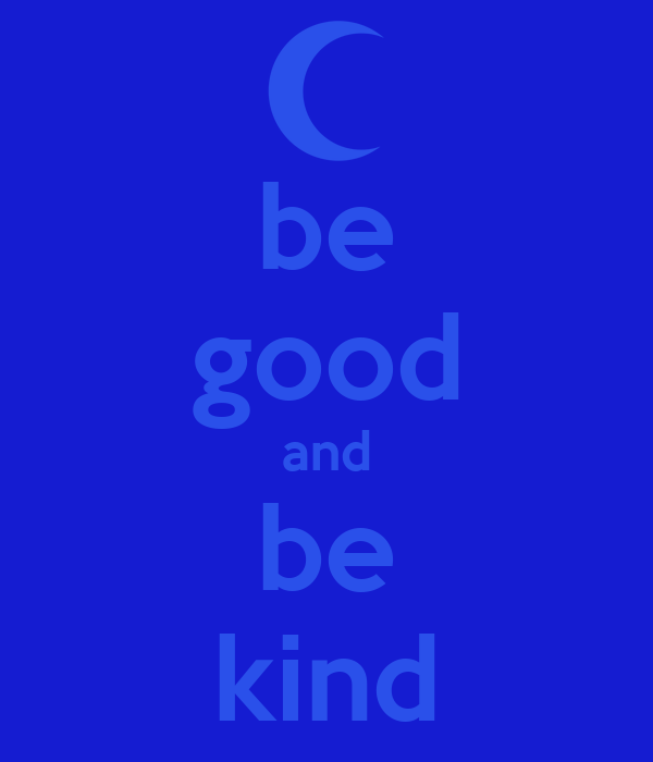 be good and be kind