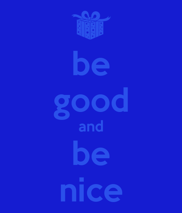 be good and be nice