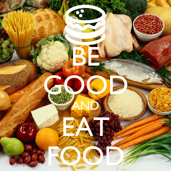 BE GOOD AND EAT FOOD