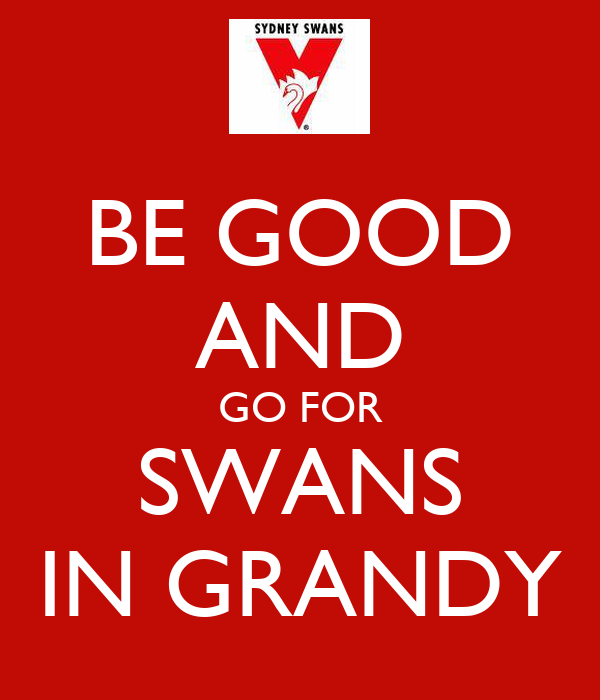 BE GOOD AND GO FOR SWANS IN GRANDY