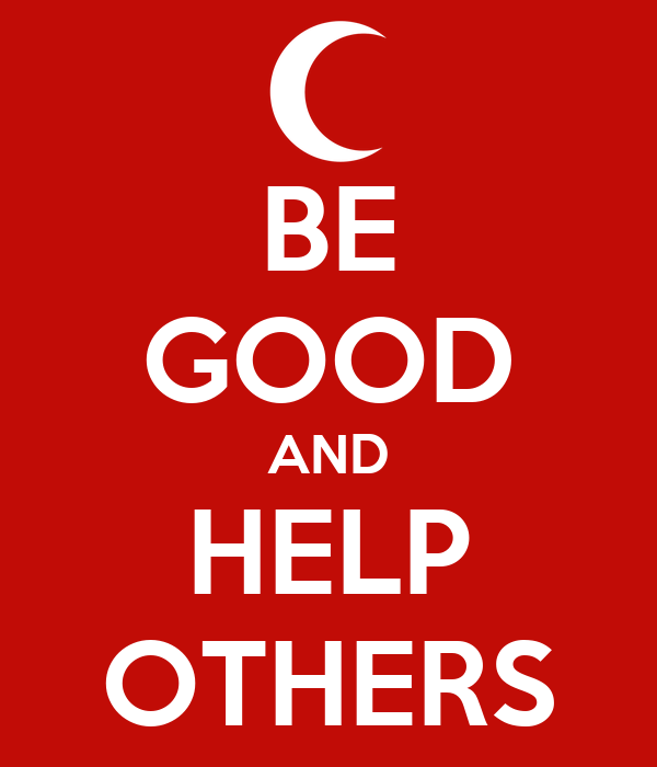 BE GOOD AND HELP OTHERS