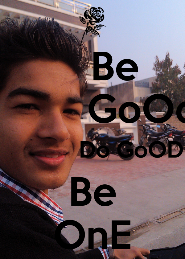 Be           GoOd             Do GoOD Be OnE