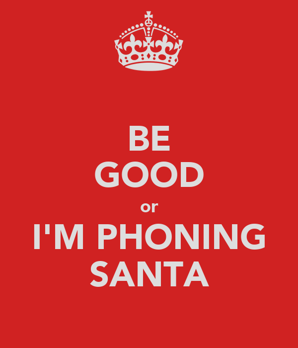 BE GOOD or I'M PHONING SANTA