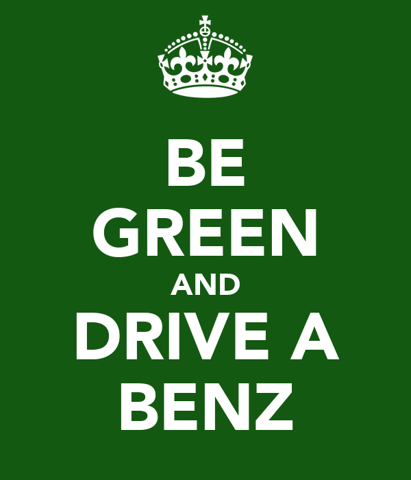 BE GREEN AND DRIVE A BENZ