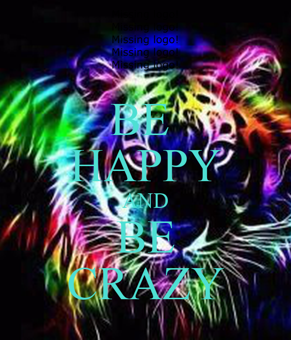 BE  HAPPY AND BE CRAZY