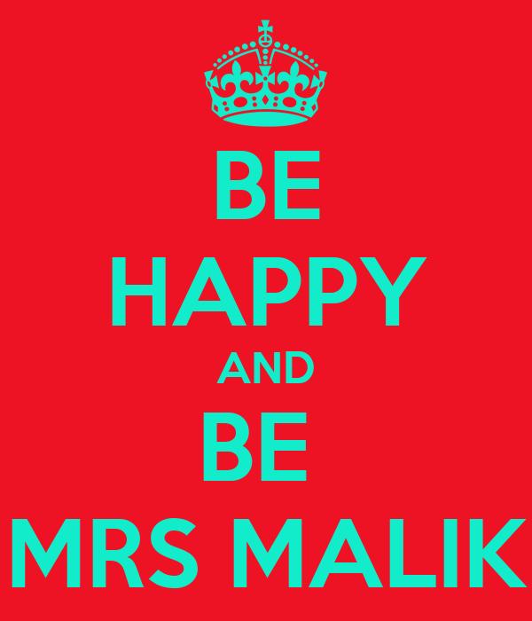 BE HAPPY AND BE  MRS MALIK