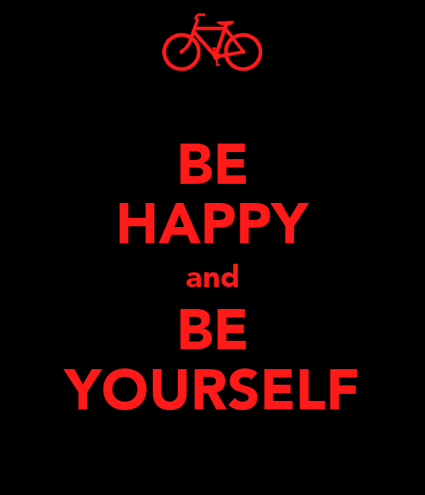 BE HAPPY and BE YOURSELF