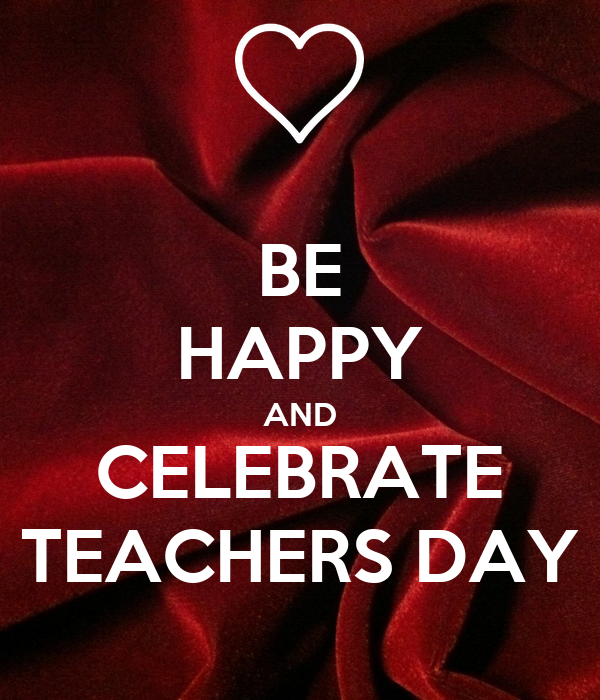 BE HAPPY AND CELEBRATE TEACHERS DAY