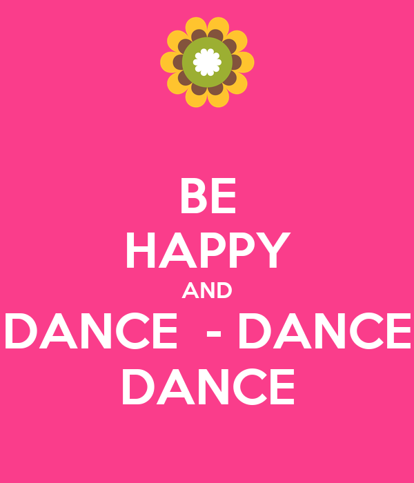 BE HAPPY AND DANCE  - DANCE DANCE