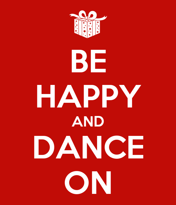 BE HAPPY AND DANCE ON