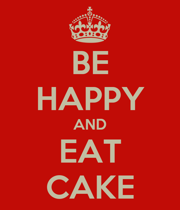 BE HAPPY AND EAT CAKE