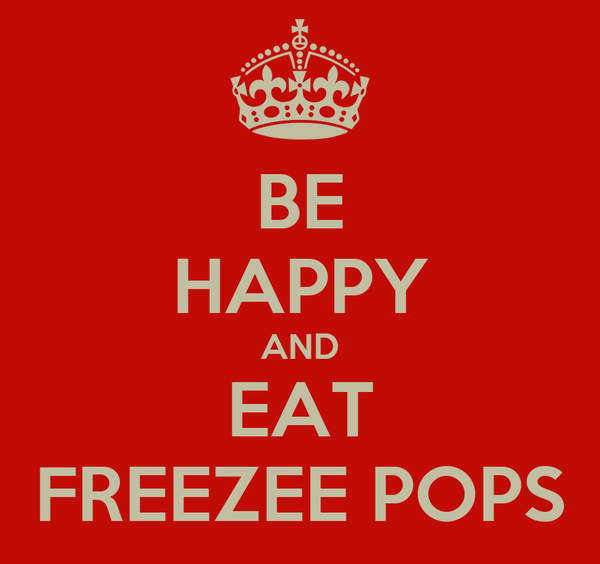 BE HAPPY AND EAT FREEZEE POPS