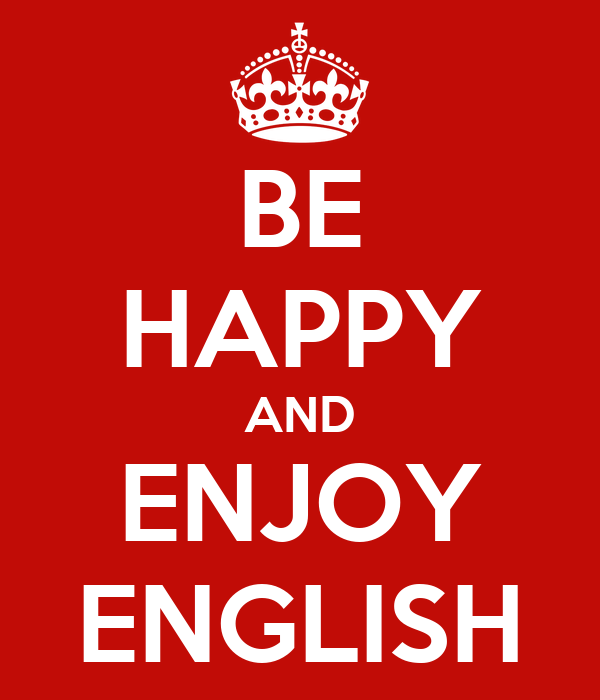 BE HAPPY AND ENJOY ENGLISH