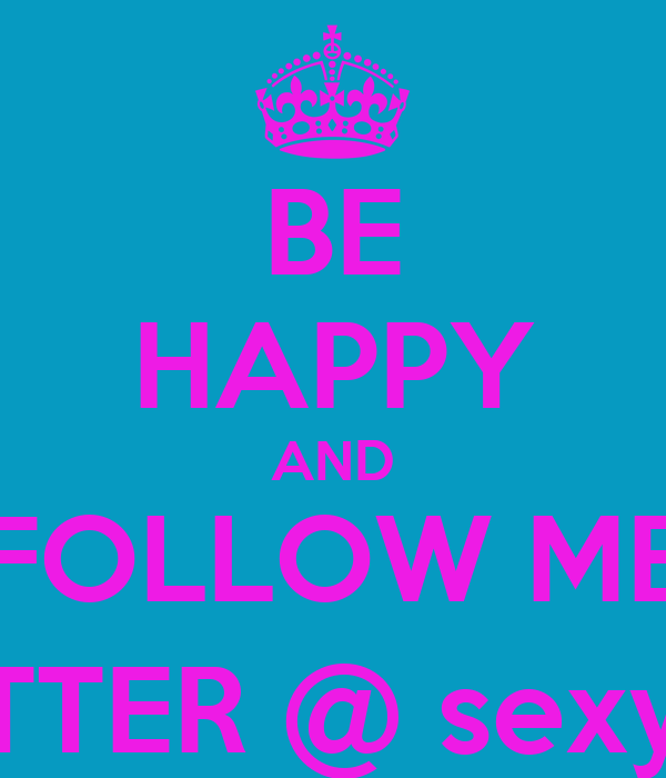 BE HAPPY AND FOLLOW ME ON TWITTER @ sexy_pretty1