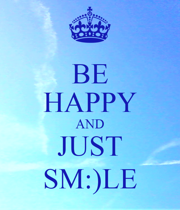 BE HAPPY AND JUST SM:)LE