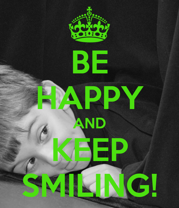 BE HAPPY AND KEEP SMILING!