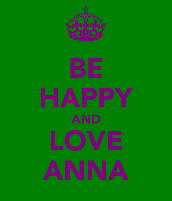 BE HAPPY AND LOVE ANNA