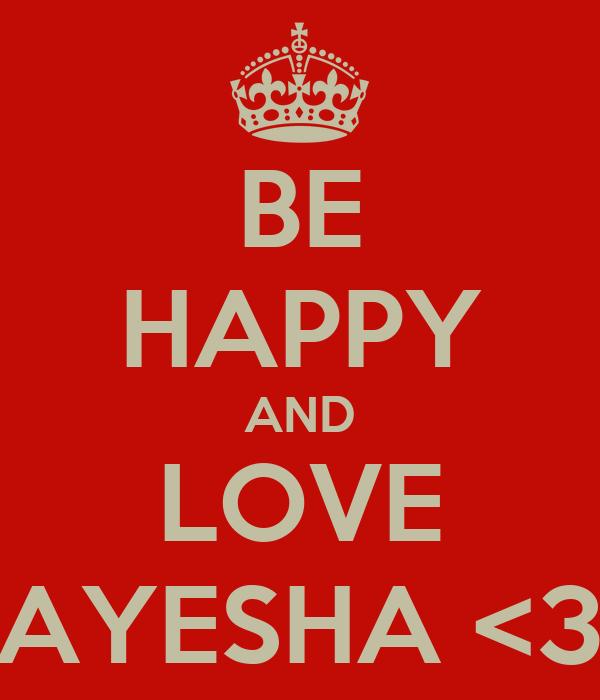 BE HAPPY AND LOVE AYESHA <3