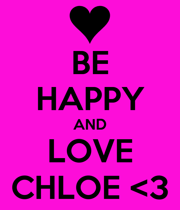 BE HAPPY AND LOVE CHLOE <3