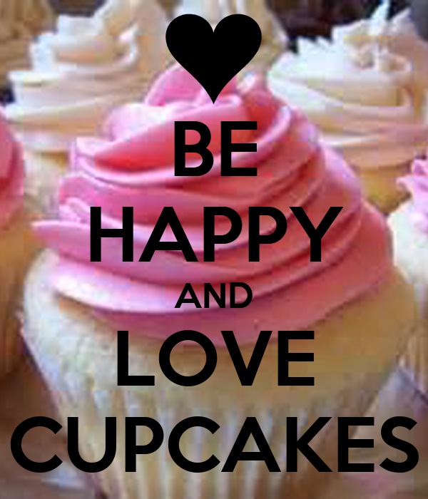 BE HAPPY AND LOVE CUPCAKES