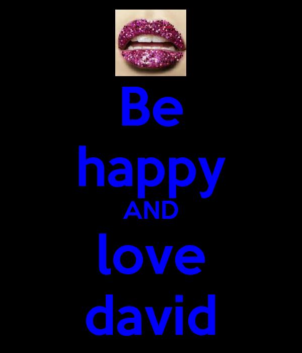 Be happy AND love david