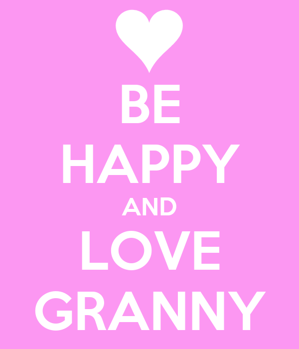 BE HAPPY AND LOVE GRANNY