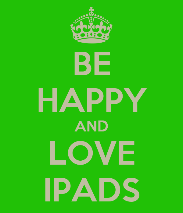 BE HAPPY AND LOVE IPADS