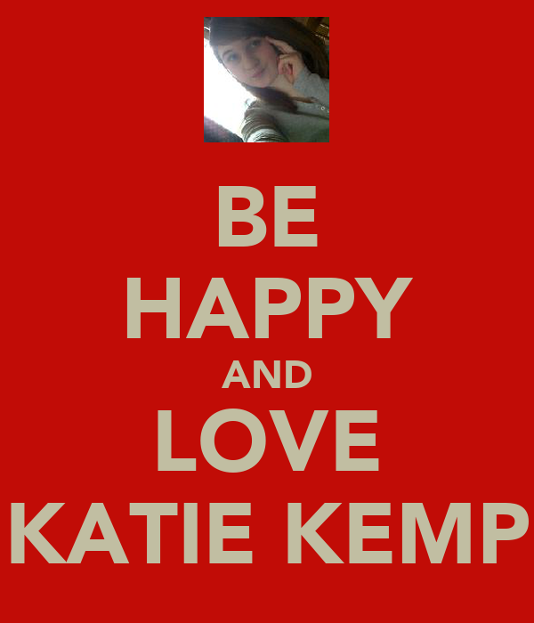 BE HAPPY AND LOVE KATIE KEMP