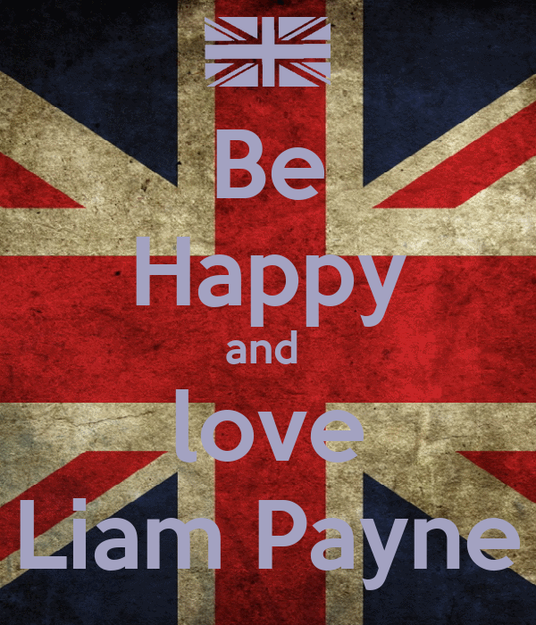 Be Happy and  love Liam Payne