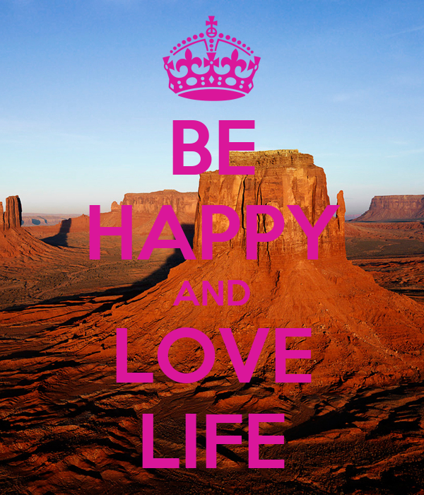 BE HAPPY AND LOVE LIFE