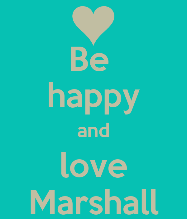 Be  happy and love Marshall