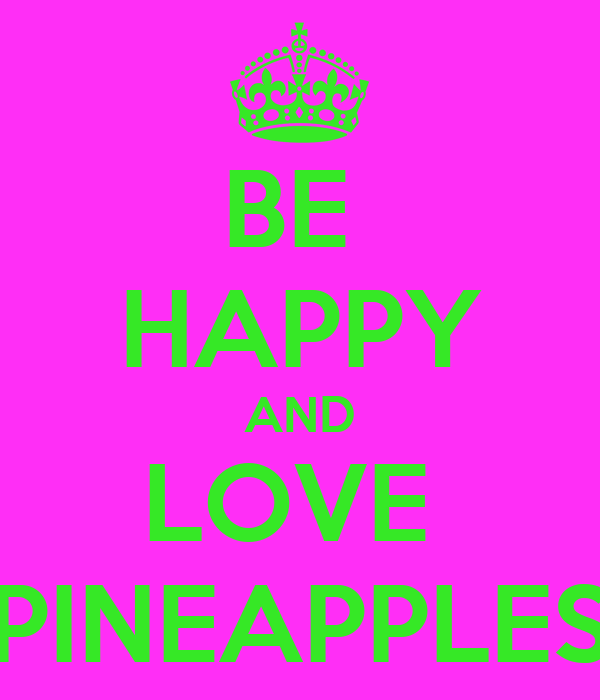 BE  HAPPY AND LOVE  PINEAPPLES