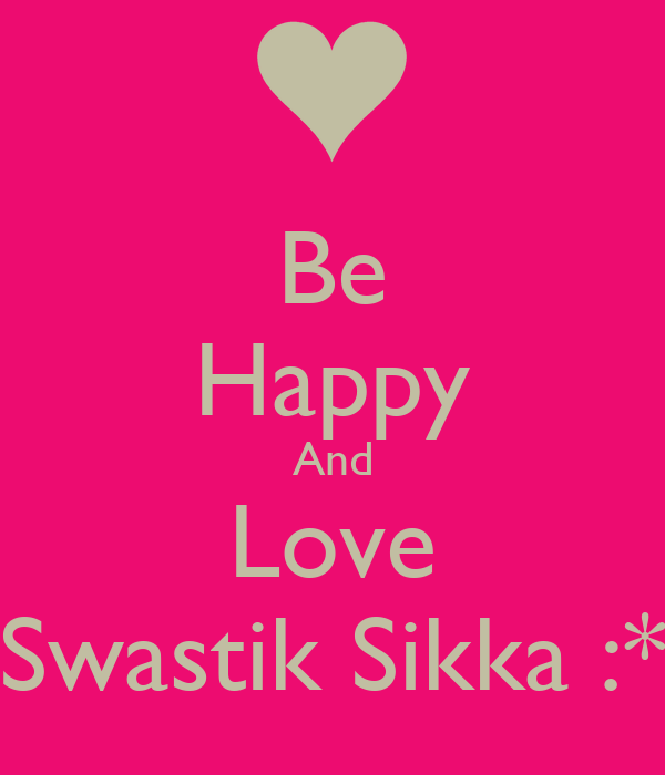 Be Happy And Love Swastik Sikka :*
