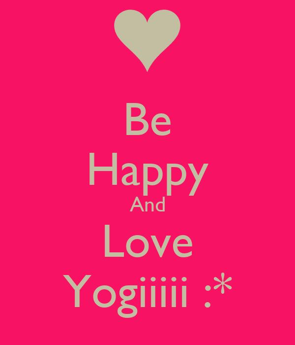 Be Happy And Love Yogiiiii :*