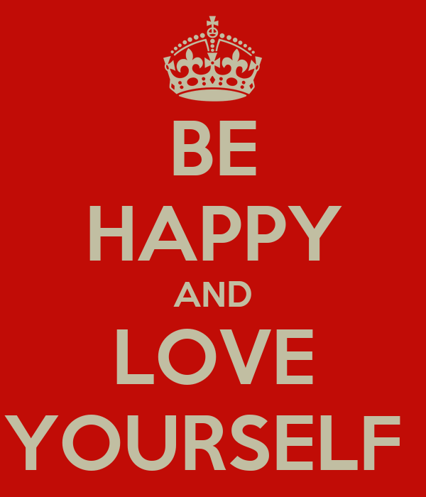 BE HAPPY AND LOVE YOURSELF
