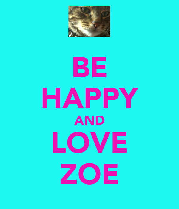 BE HAPPY AND LOVE ZOE