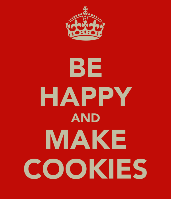 BE HAPPY AND MAKE COOKIES
