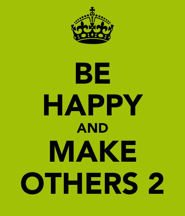 BE HAPPY AND MAKE OTHERS 2