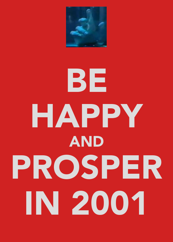 BE HAPPY AND PROSPER IN 2001
