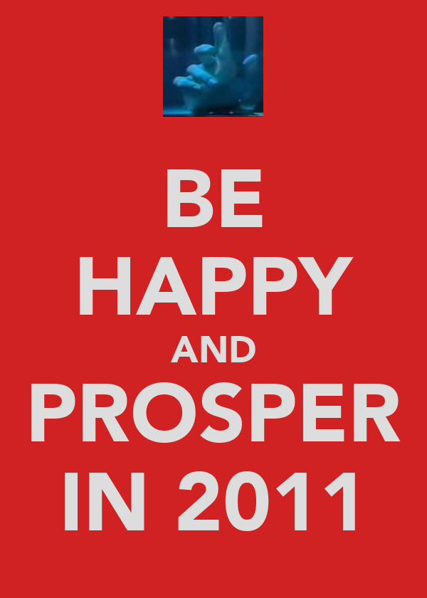 BE HAPPY AND PROSPER IN 2011