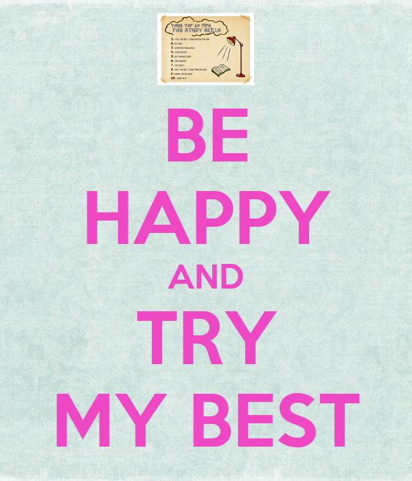 BE HAPPY AND TRY MY BEST