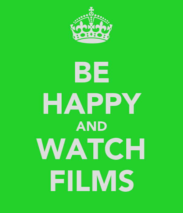 BE HAPPY AND WATCH FILMS