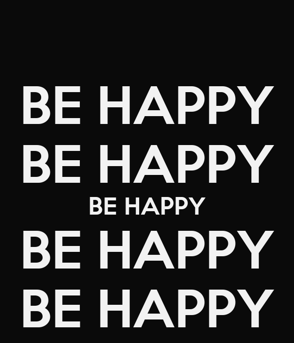 BE HAPPY BE HAPPY BE HAPPY BE HAPPY BE HAPPY