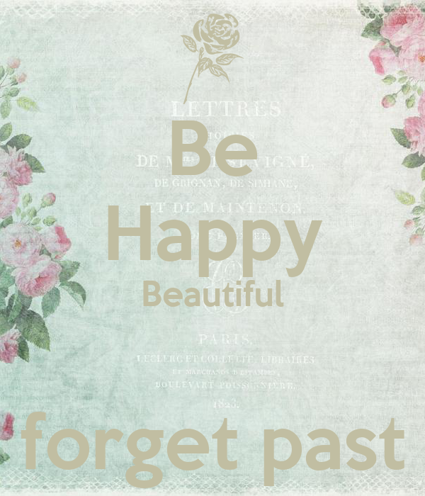 Be Happy Beautiful  forget past