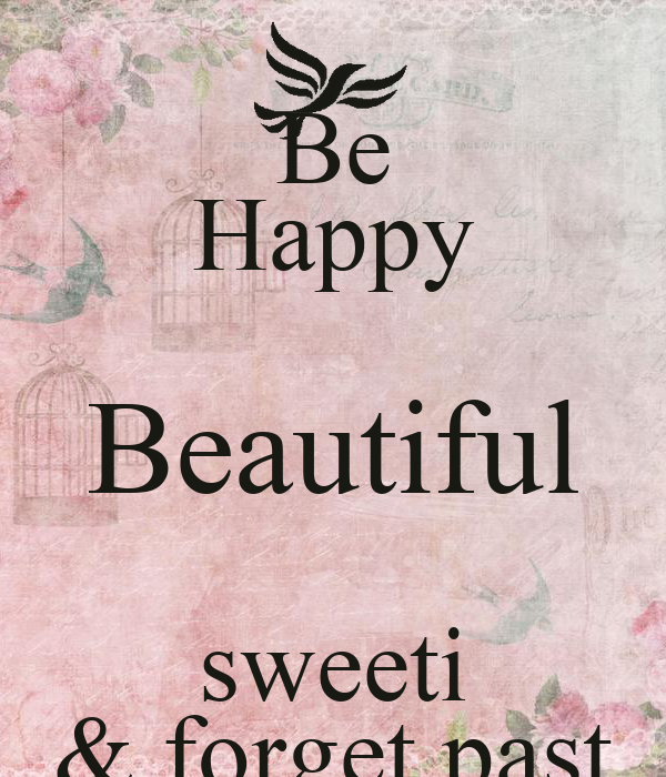 Be Happy Beautiful sweeti & forget past