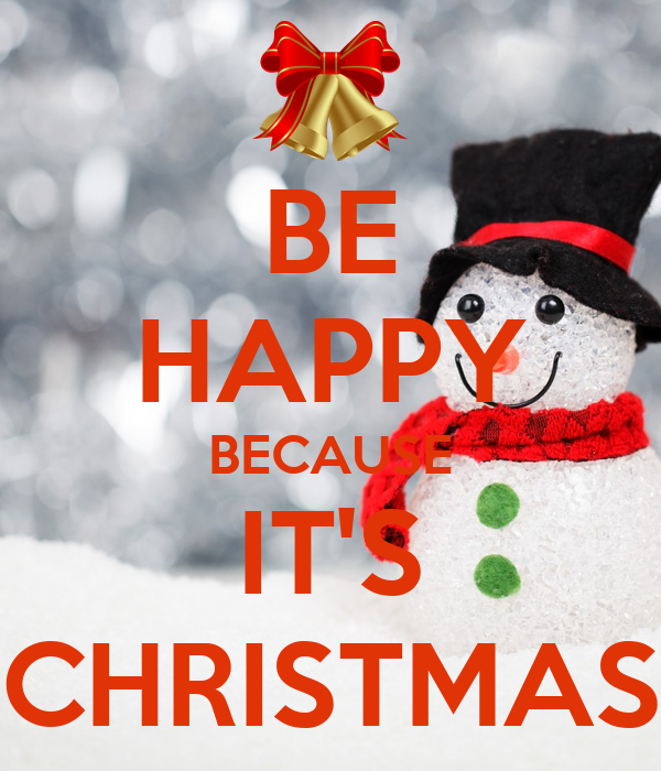 BE HAPPY BECAUSE IT'S CHRISTMAS