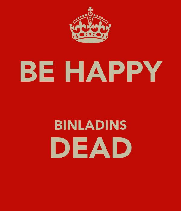 BE HAPPY  BINLADINS DEAD