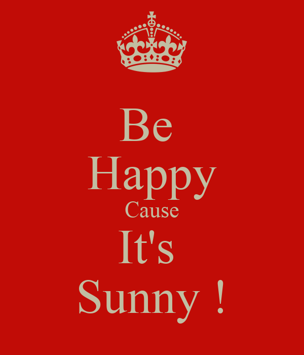 Be  Happy Cause It's  Sunny !