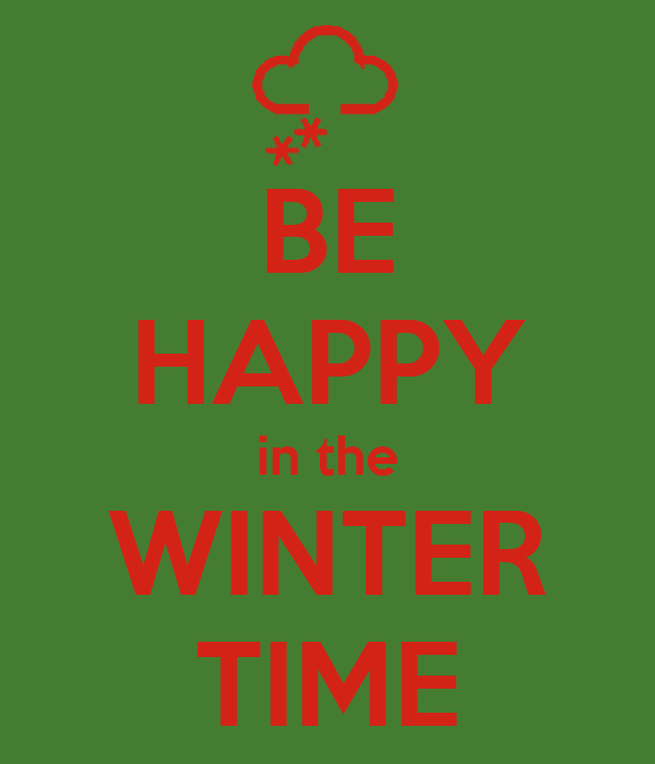 BE HAPPY in the WINTER TIME
