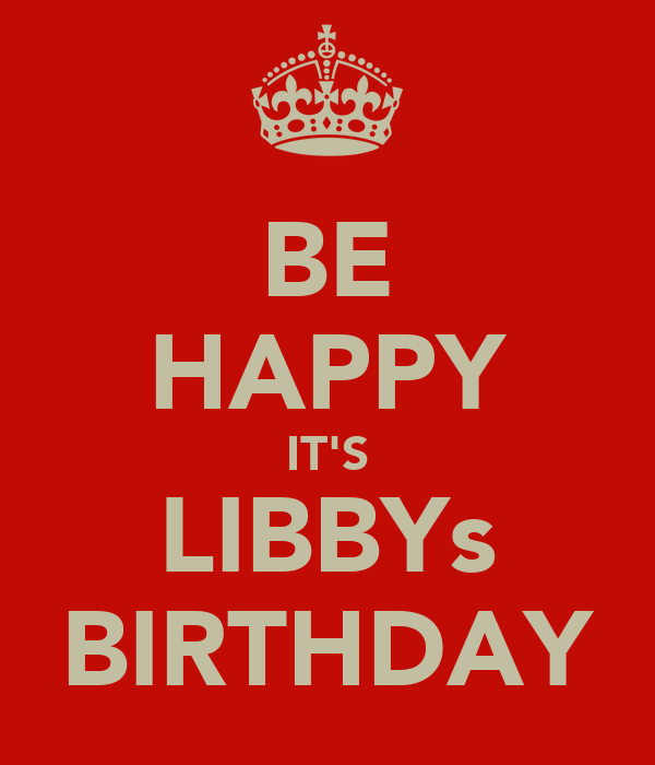 BE HAPPY IT'S LIBBYs BIRTHDAY